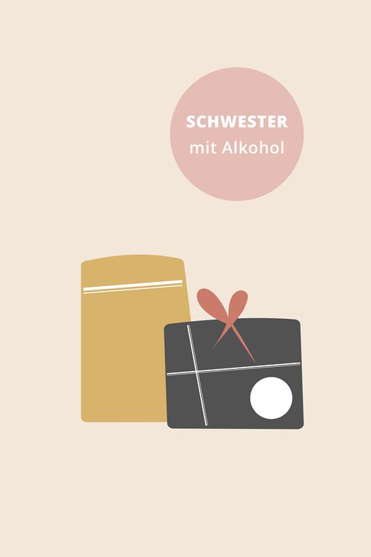 Für meine Schwester KLEIN + ALKOHOL