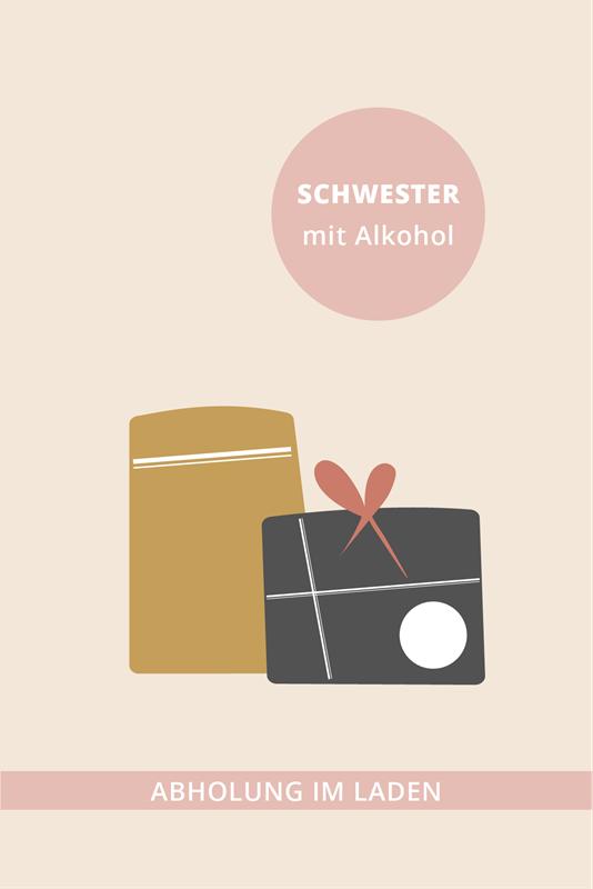 Für meine Schwester GROSS + ALKOHOL